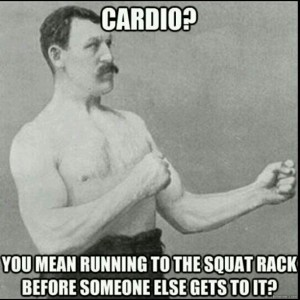 Cardio - You Mean Running to the Squat Rack