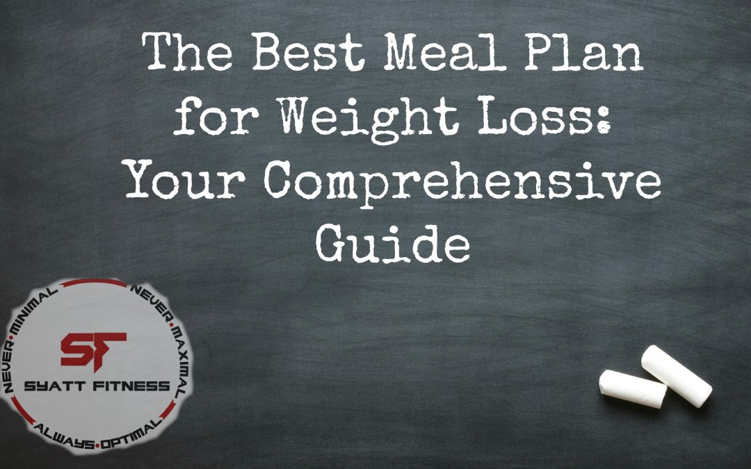 The Best Meal Plan for Weight Loss: Your Comprehensive Guide